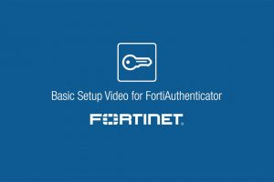 Basic Setup Video for FortiAuthenticator