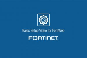 Basic Setup Video for FortiWeb