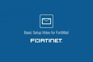 Basic Setup Video for FortiMail
