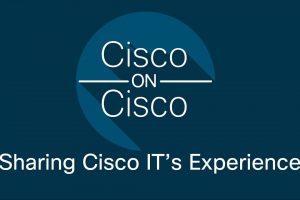 Cisco on Cisco | Sharing Cisco IT's Experience