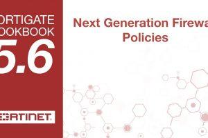 FortiGate Cookbook – Next Generation Firewall Policies (5.6)