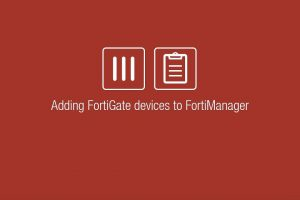 Adding FortiGate Devices to FortiManager