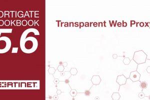 FortiGate Cookbook – Transparent Web Proxy (5.6)