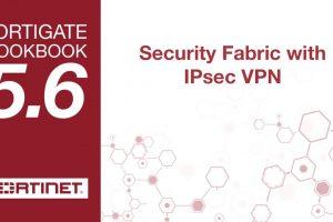 FortiGate Cookbook – Security Fabric with IPsec VPN (5.6)