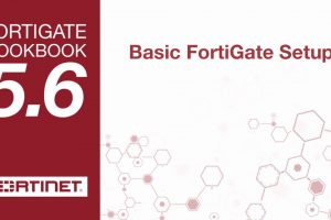 FortiGate Cookbook – Basic FortiGate Setup (5.6)