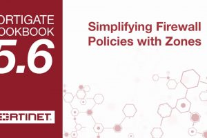 FortiGate Cookbook – Simplifying Firewall Policies with Zones (5.6)