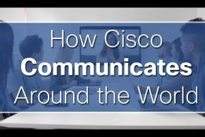 How Cisco Communicates Around the World