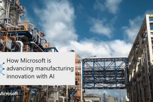 How Microsoft is advancing manufacturing innovation with AI