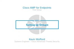 Cisco AMP For Endpoints Trial – Video 7