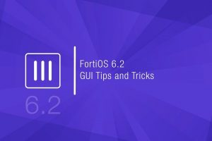FortiOS 6.2 GUI Tips and Tricks