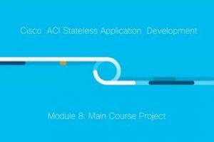 Cisco ACI Stateless Application Development: Module 8
