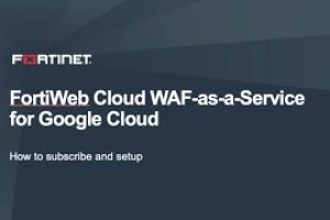 How to Subscribe & Setup FortiWeb Cloud WAF-as-a-Service for Google Cloud | Cloud Security