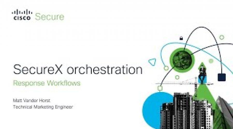 SecureX orchestration – Response Workflows
