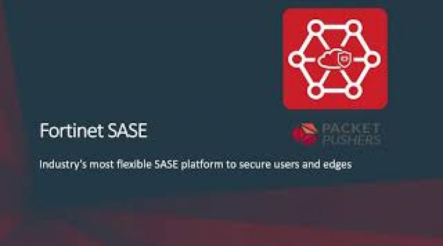 Tech Bytes – Fortinet's SASE Is More Than Just The Cloud   PacketPushers