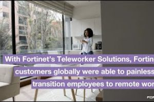 Customers Choose Fortinet Teleworker Solutions | Remote Work